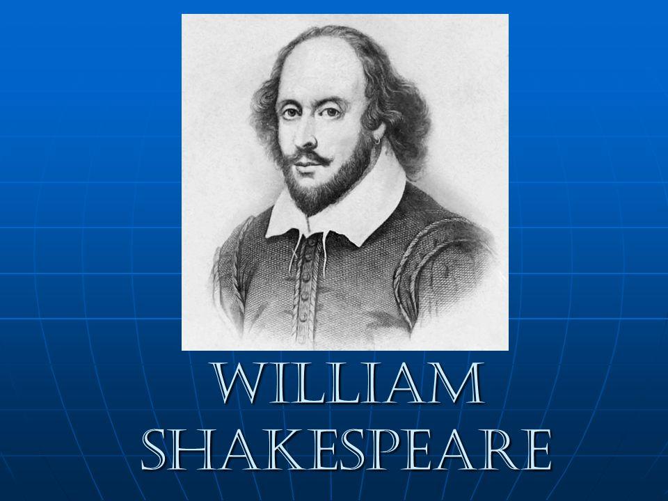 William Shakespeare William Shakespeare