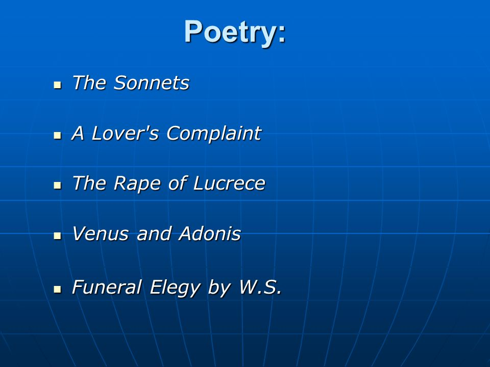 Poetry: The Sonnets The Sonnets A Lover's Complaint A Lover's Complaint The Rape of Lucrece The Rape of Lucrece Venus and Adonis Venus and Adonis Fune