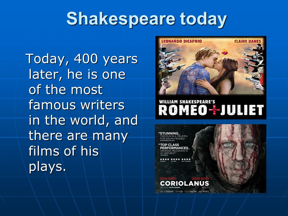 Shakespeare today Today, 400 years later, he is one of the most famous writers in the world, and there are many films of his plays. Today, 400 years l