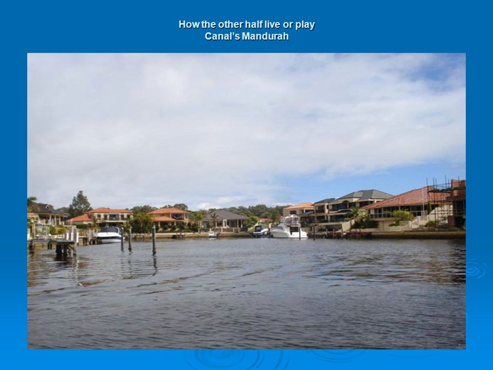 How the other half live or play Canal's Mandurah
