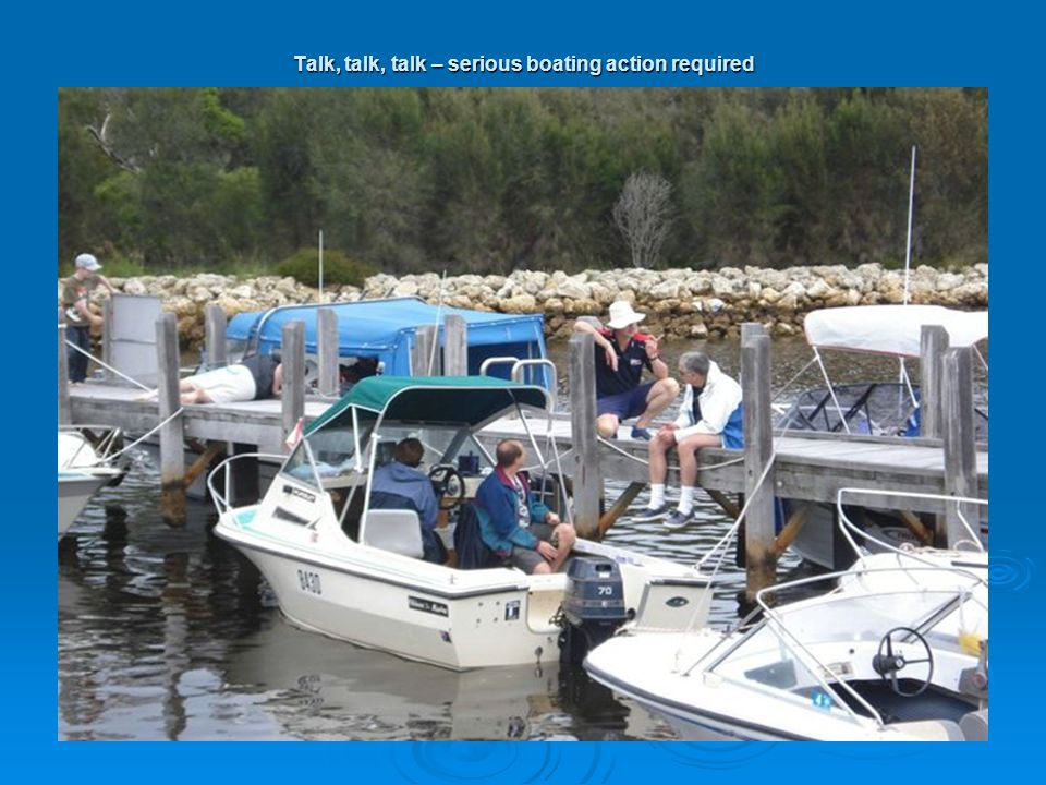 Talk, talk, talk – serious boating action required