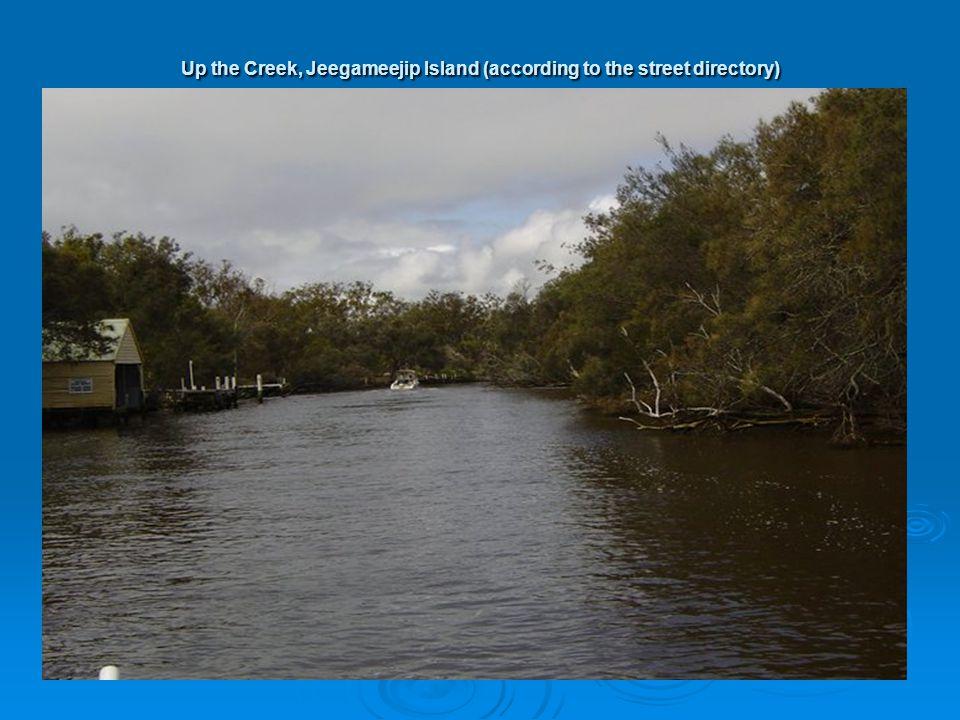 Up the Creek, Jeegameejip Island (according to the street directory)