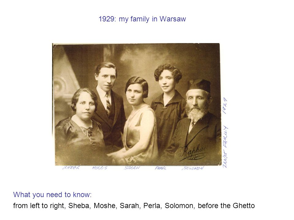 1929: my family in Warsaw What you need to know: from left to right, Sheba, Moshe, Sarah, Perla, Solomon, before the Ghetto