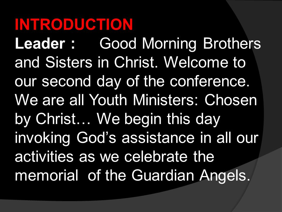 INTRODUCTION Leader :Good Morning Brothers and Sisters in Christ.