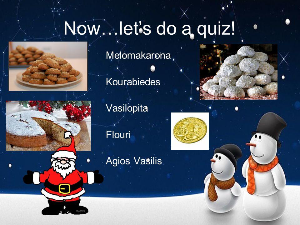 Now…let's do a quiz! Melomakarona Kourabiedes Vasilopita Flouri Agios Vasilis