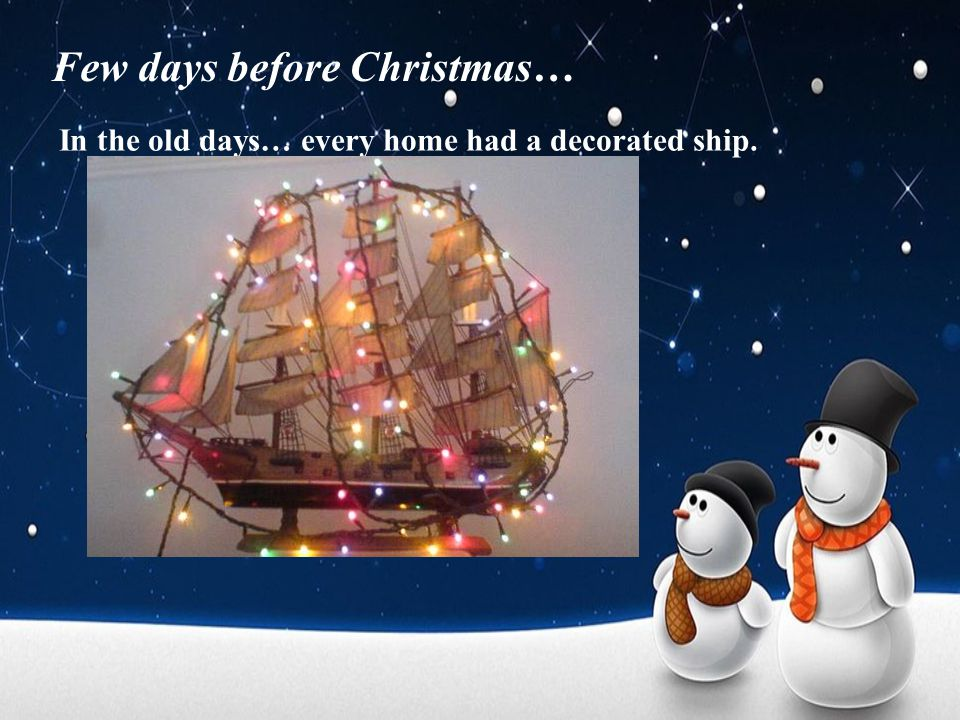 Few days before Christmas… In the old days… every home had a decorated ship.