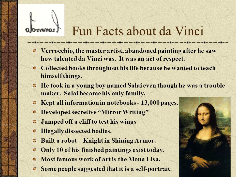 Fun Facts about da Vinci Verrocchio, the master artist, abandoned painting after he saw how talented da Vinci was.