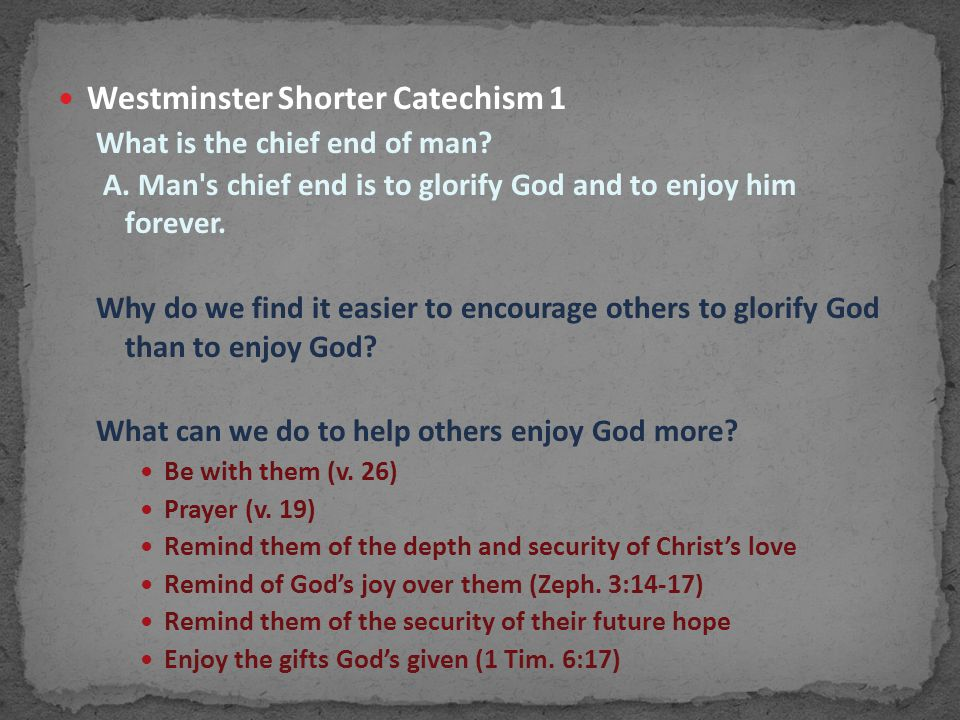 Westminster Shorter Catechism 1 What is the chief end of man.