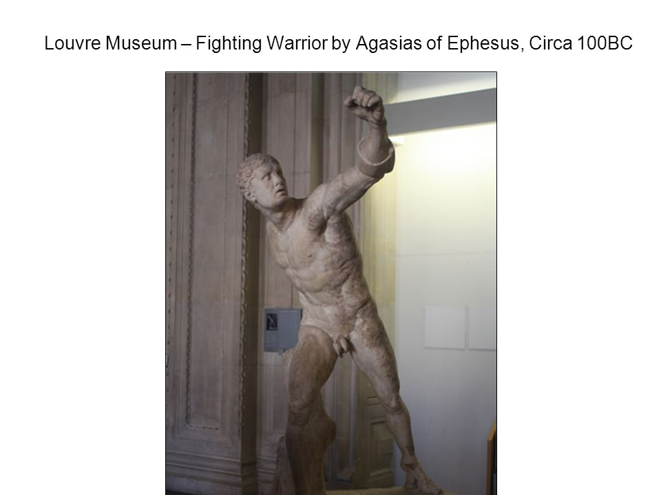Louvre Museum – Fighting Warrior by Agasias of Ephesus, Circa 100BC
