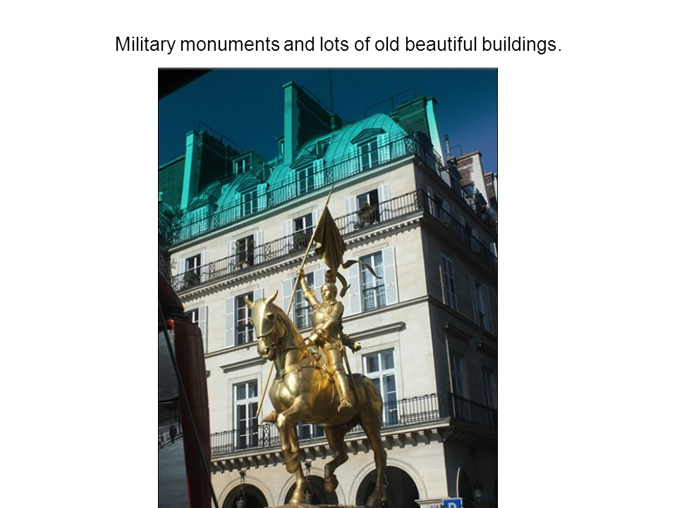 Military monuments and lots of old beautiful buildings.