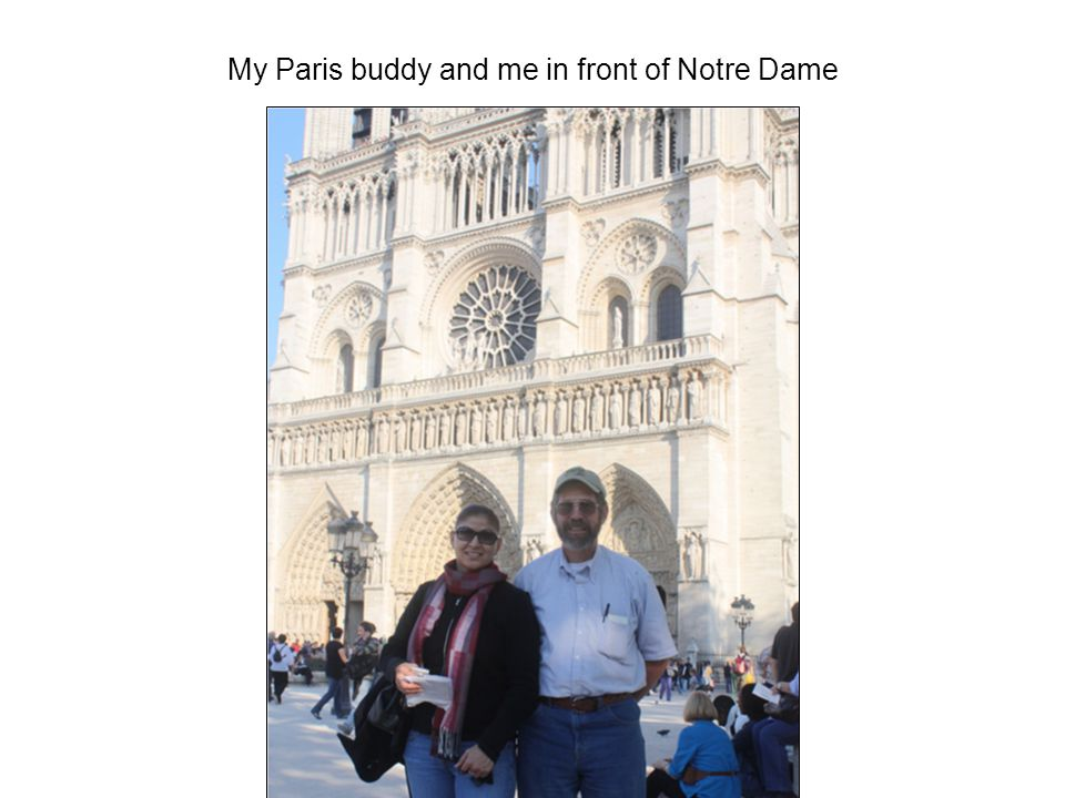 My Paris buddy and me in front of Notre Dame