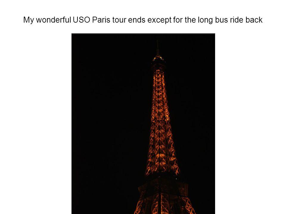 My wonderful USO Paris tour ends except for the long bus ride back