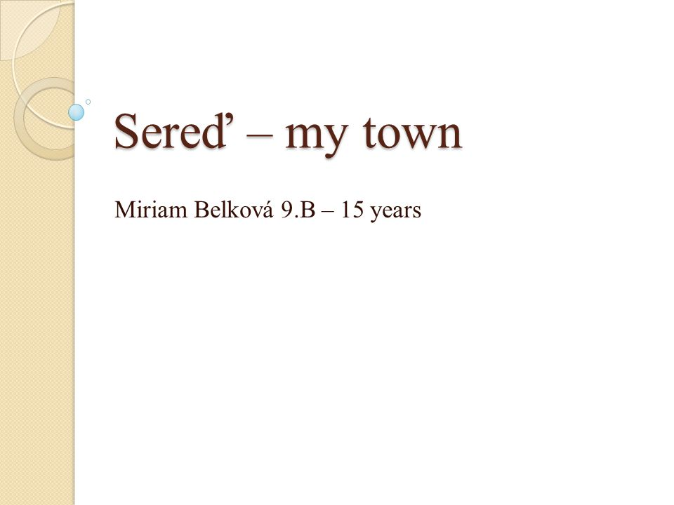 Sereď – my town Miriam Belková 9.B – 15 years