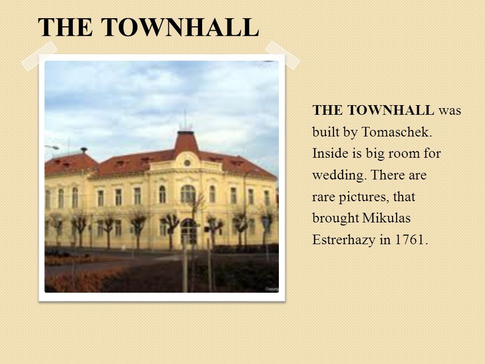 THE TOWNHALL THE TOWNHALL was built by Tomaschek.Inside is big room for wedding.