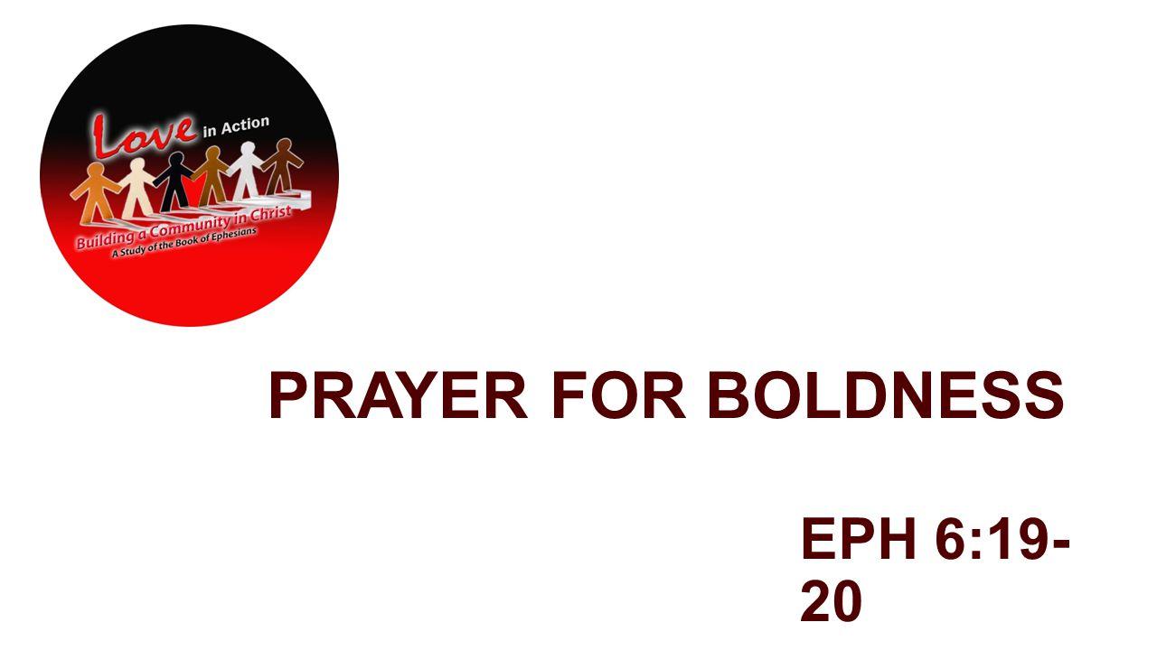 PRAYER FOR BOLDNESS EPH 6:19- 20