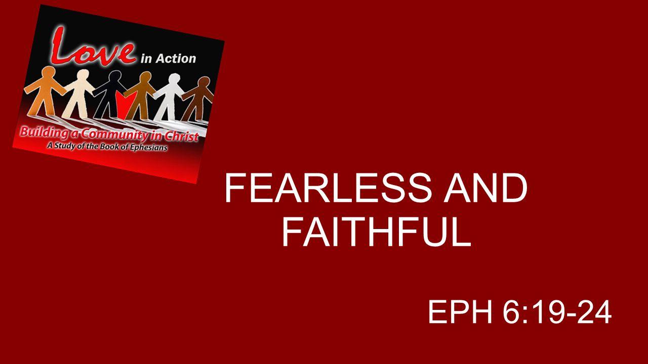 FEARLESS AND FAITHFUL EPH 6:19-24