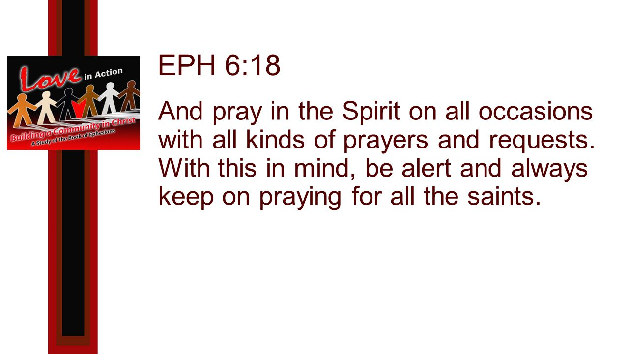 EPH 6:18 And pray in the Spirit on all occasions with all kinds of prayers and requests.