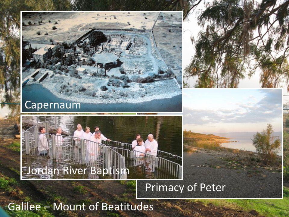 Day 7 Galilee Galilee – Mount of Beatitudes Primacy of Peter Capernaum Jordan River Baptism