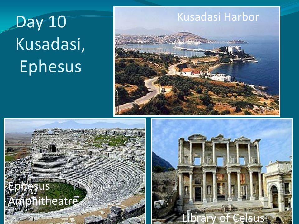 Day 10 Kusadasi, Ephesus Library of Celsus Ephesus Amphitheatre Kusadasi Harbor