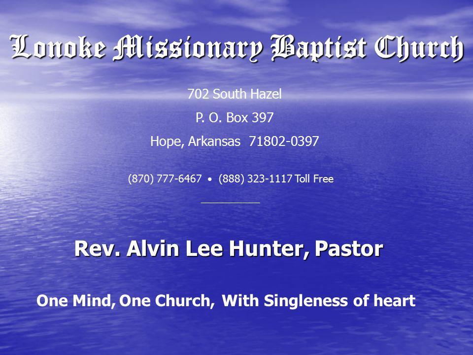 Lonoke Missionary Baptist Church Rev. Alvin Lee Hunter, Pastor 702 South Hazel P.