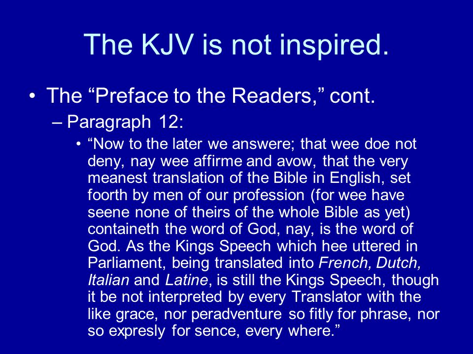 The KJV is not inspired.The Preface to the Readers, cont.