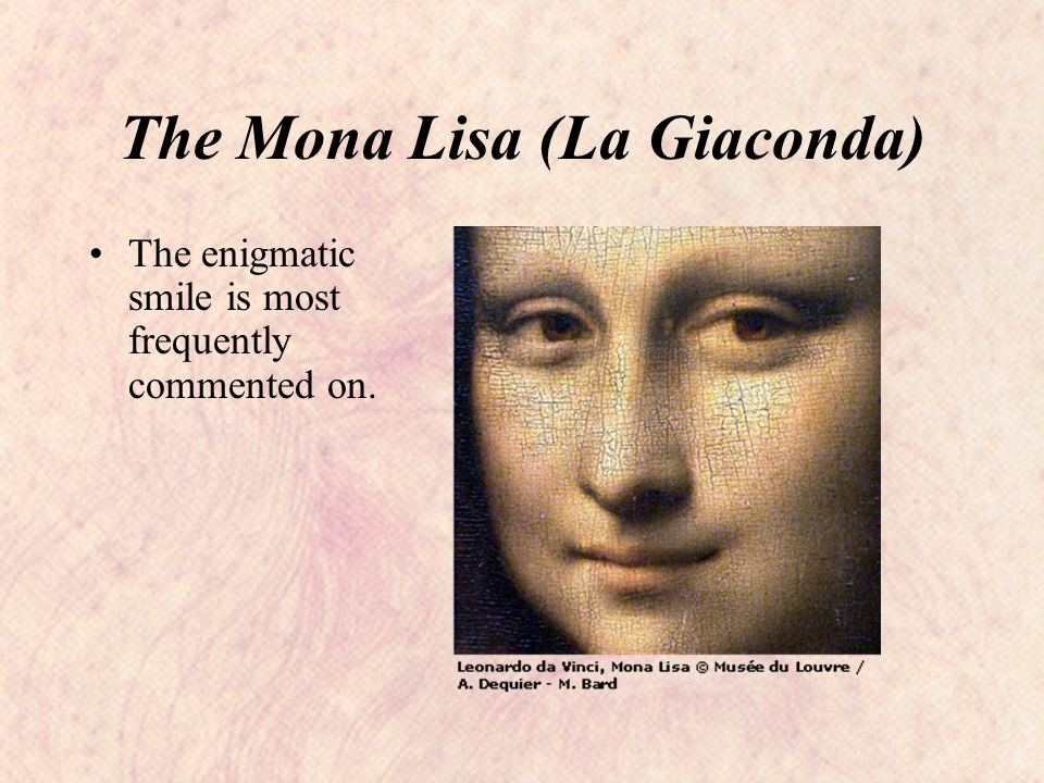 The Mona Lisa (La Giaconda) The enigmatic smile is most frequently commented on.