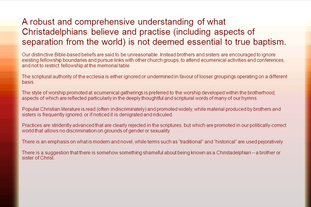 A robust and comprehensive understanding of what Christadelphians believe and practise (including aspects of separation from the world) is not deemed