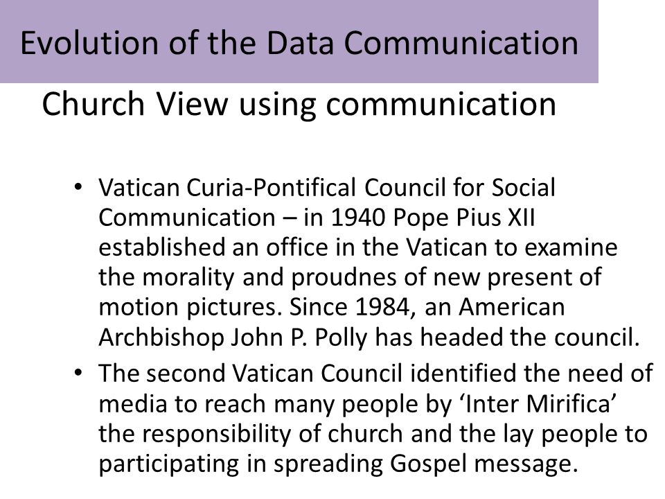 Church View using communication Vatican Curia-Pontifical Council for Social Communication – in 1940 Pope Pius XII established an office in the Vatican to examine the morality and proudnes of new present of motion pictures.