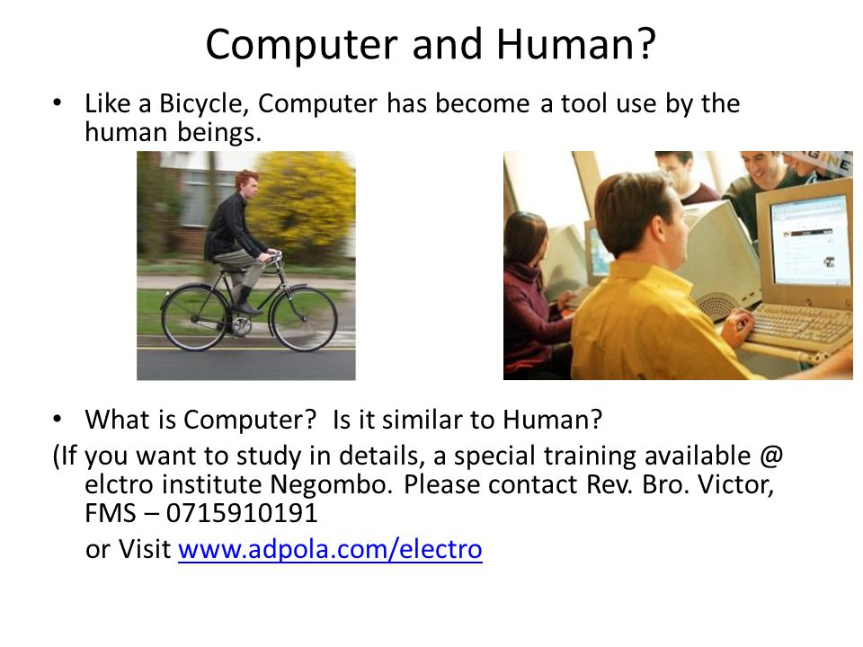 Computer and Human. Like a Bicycle, Computer has become a tool use by the human beings.