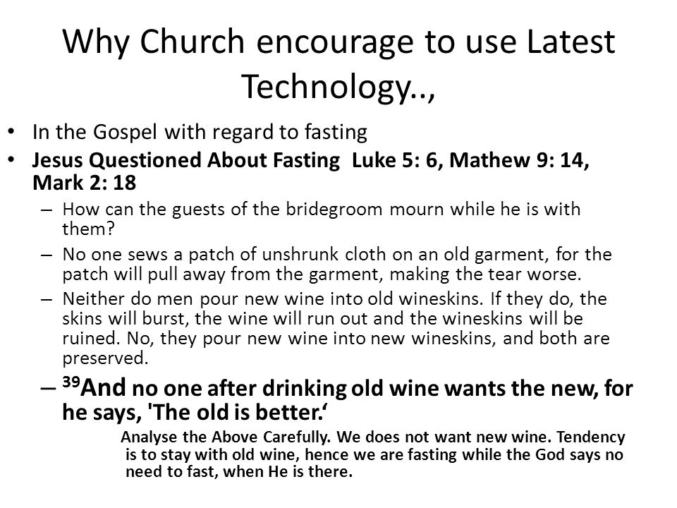 Why Church encourage to use Latest Technology.., In the Gospel with regard to fasting Jesus Questioned About Fasting Luke 5: 6, Mathew 9: 14, Mark 2: 18 – How can the guests of the bridegroom mourn while he is with them.