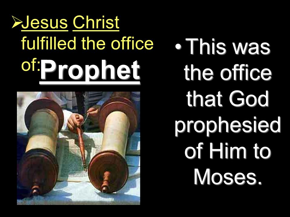 Prophet This was the office that God prophesied of Him to Moses.This was the office that God prophesied of Him to Moses.