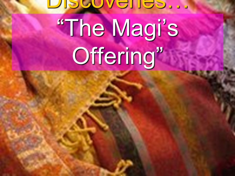 Treasure Discoveries… The Magi's Offering