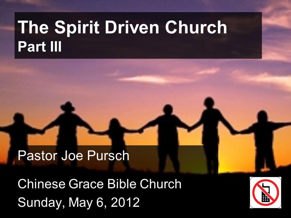 The Spirit Driven Church Part III Pastor Joe Pursch Chinese Grace Bible Church Sunday, May 6, 2012