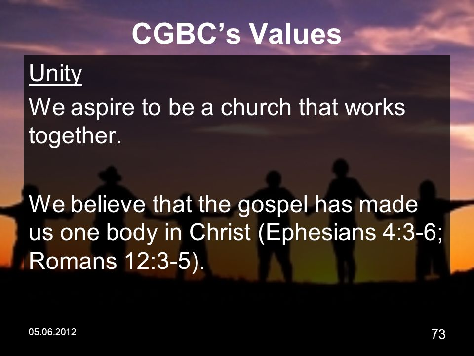 05.06.2012 73 CGBC's Values Unity We aspire to be a church that works together.