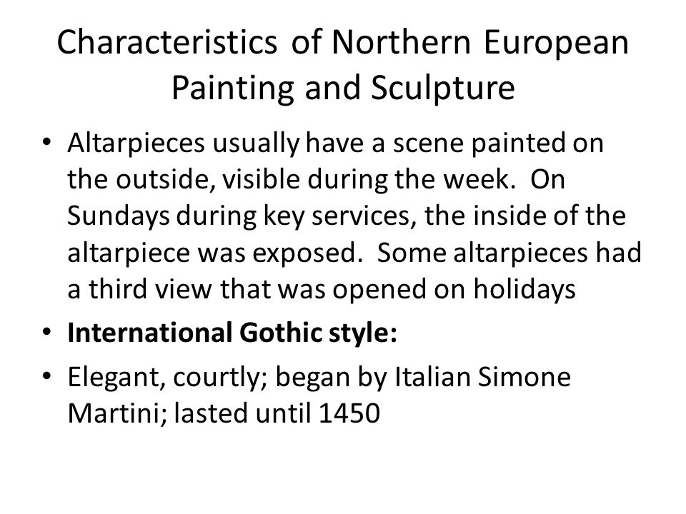 Characteristics of Northern European Painting and Sculpture Altarpieces usually have a scene painted on the outside, visible during the week.