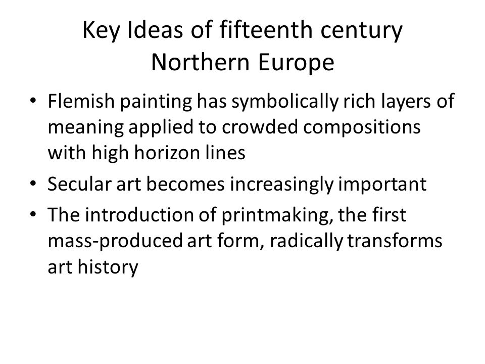 Characteristics of Northern European Painting and Sculpture Figures are encased by the room not in proportion to their surroundings Ground lines, table tops, virtually any flat surface tilt up dramatically High horizon lines Symbolism is a strong component of Northern European art