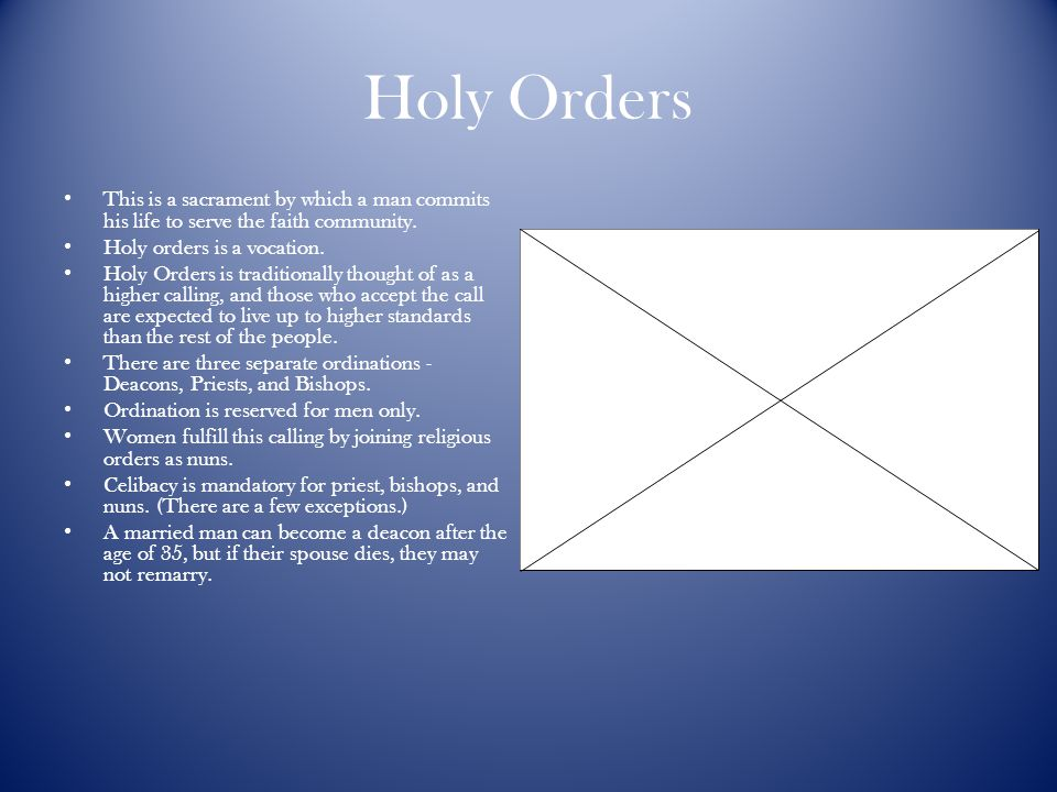 Holy Orders This is a sacrament by which a man commits his life to serve the faith community.