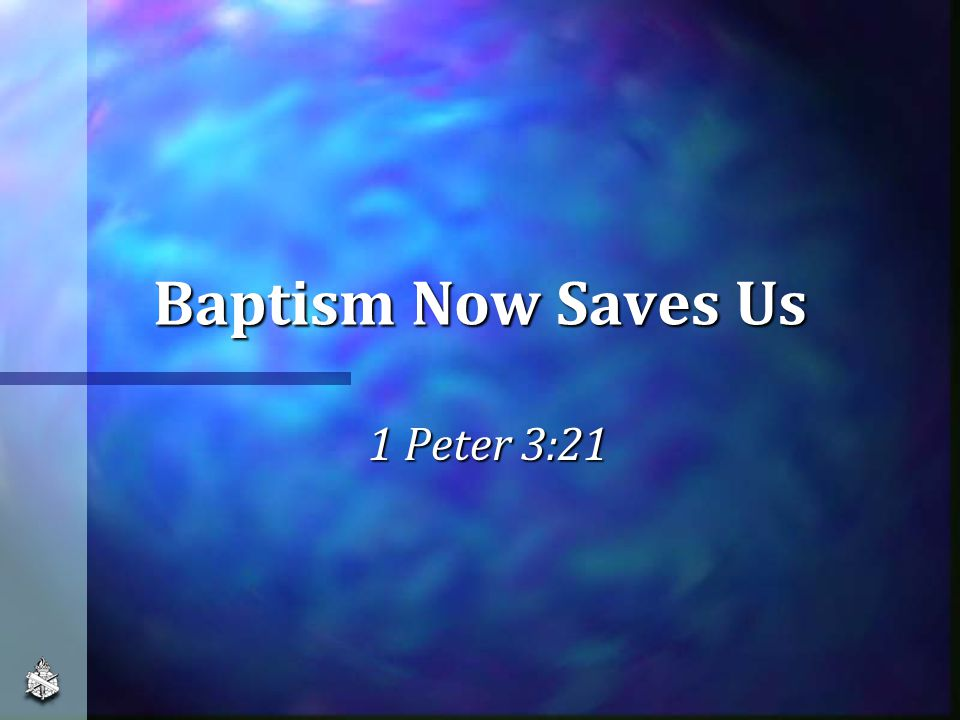 Baptism Now Saves Us 1 Peter 3:21