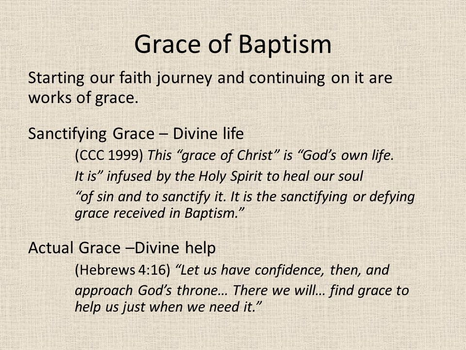 Grace of Baptism Starting our faith journey and continuing on it are works of grace.