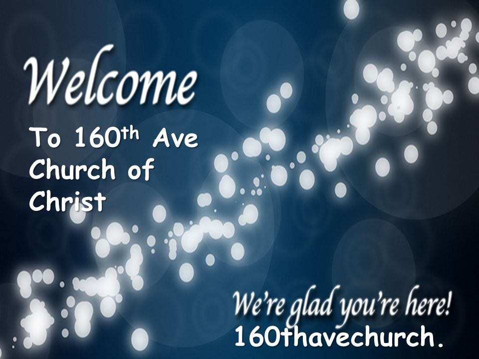 To 160 th Ave Church of Christ 160thavechurch. com
