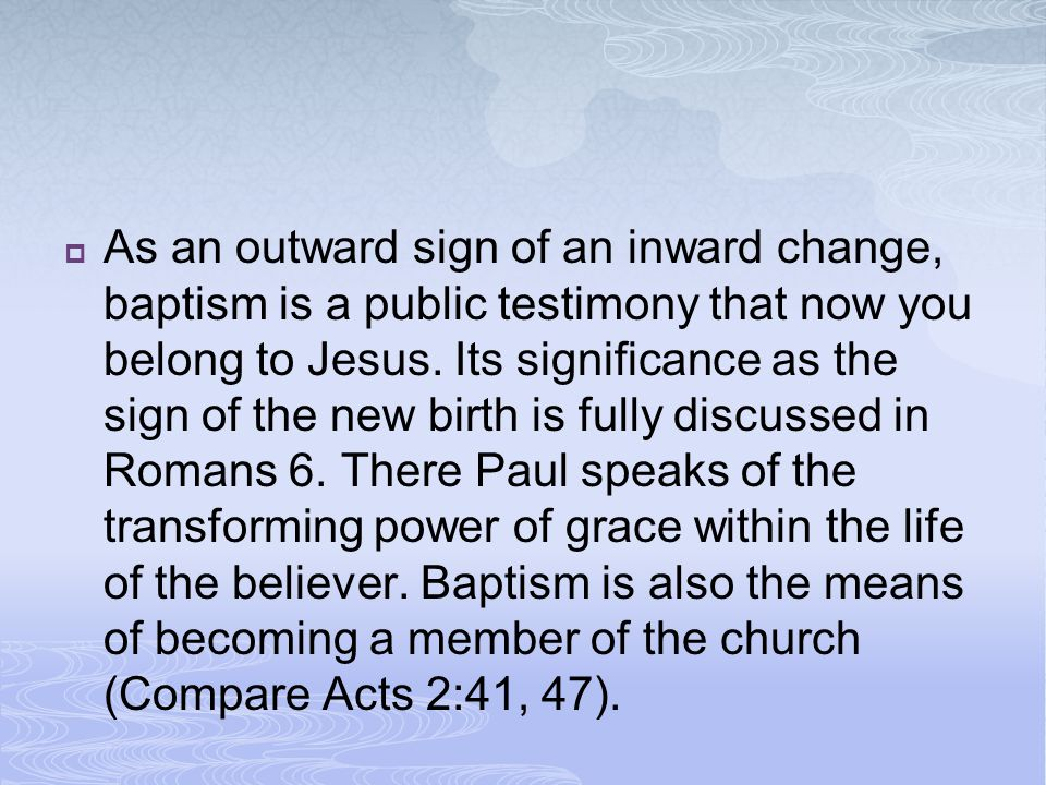  As an outward sign of an inward change, baptism is a public testimony that now you belong to Jesus.