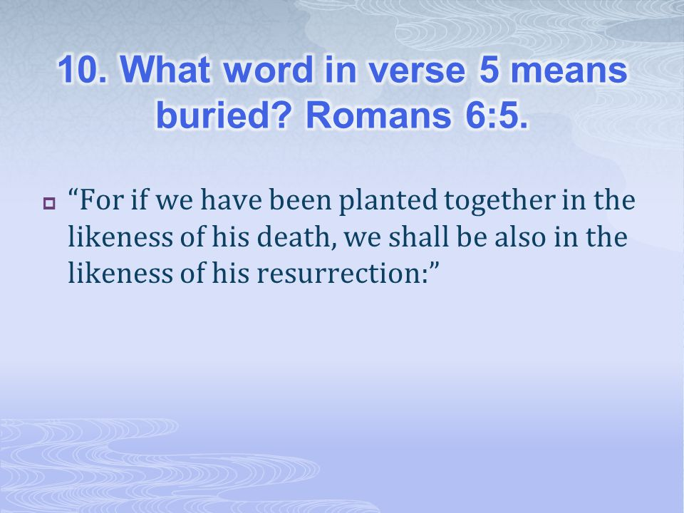  For if we have been planted together in the likeness of his death, we shall be also in the likeness of his resurrection: