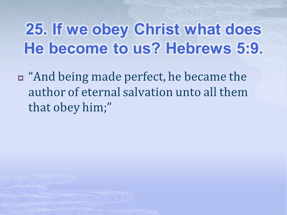  And being made perfect, he became the author of eternal salvation unto all them that obey him;