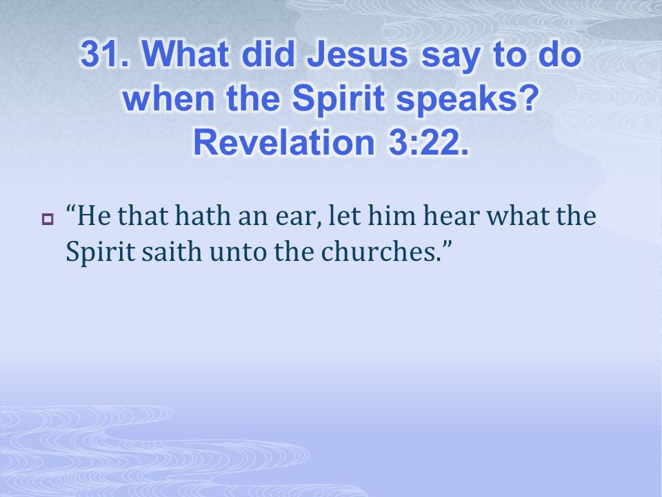 He that hath an ear, let him hear what the Spirit saith unto the churches.