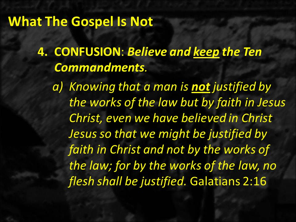 What The Gospel Is Not 4.CONFUSION: Believe and keep the Ten Commandments.