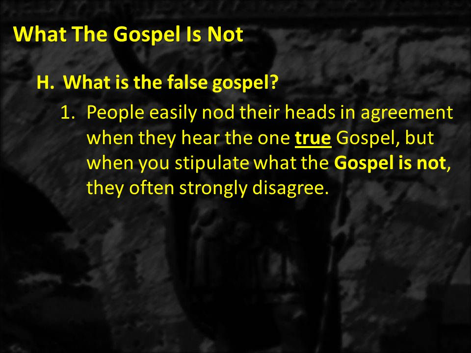 What The Gospel Is Not a)The apostle Paul was bold in stating both what the Gospel is and what it is not.