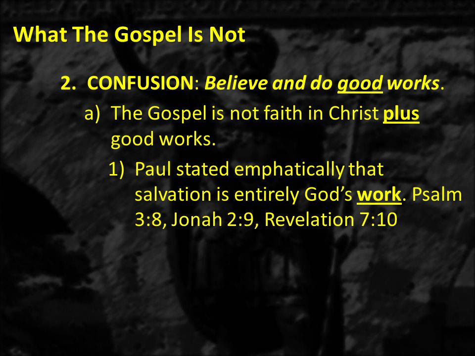 What The Gospel Is Not e)Confession belongs to the person who is already saved (1 John 1:9) and definitely is not a prerequisite for someone to become saved.