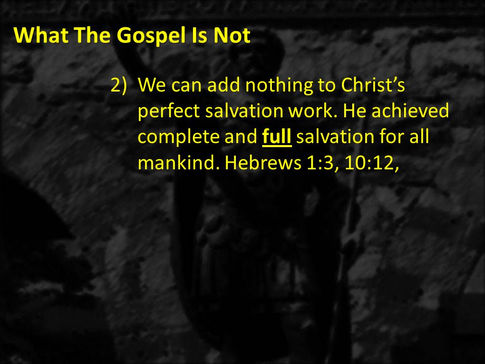 What The Gospel Is Not b)For by grace you have been saved through faith, and that not of yourselves; it is the gift of God, not of works, lest anyone should boast.