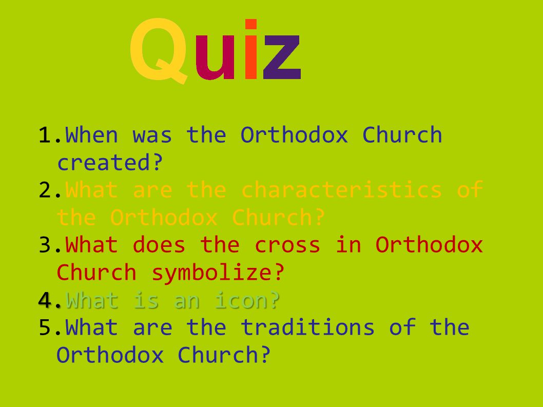 1.When was the Orthodox Church created. 2.What are the characteristics of the Orthodox Church.