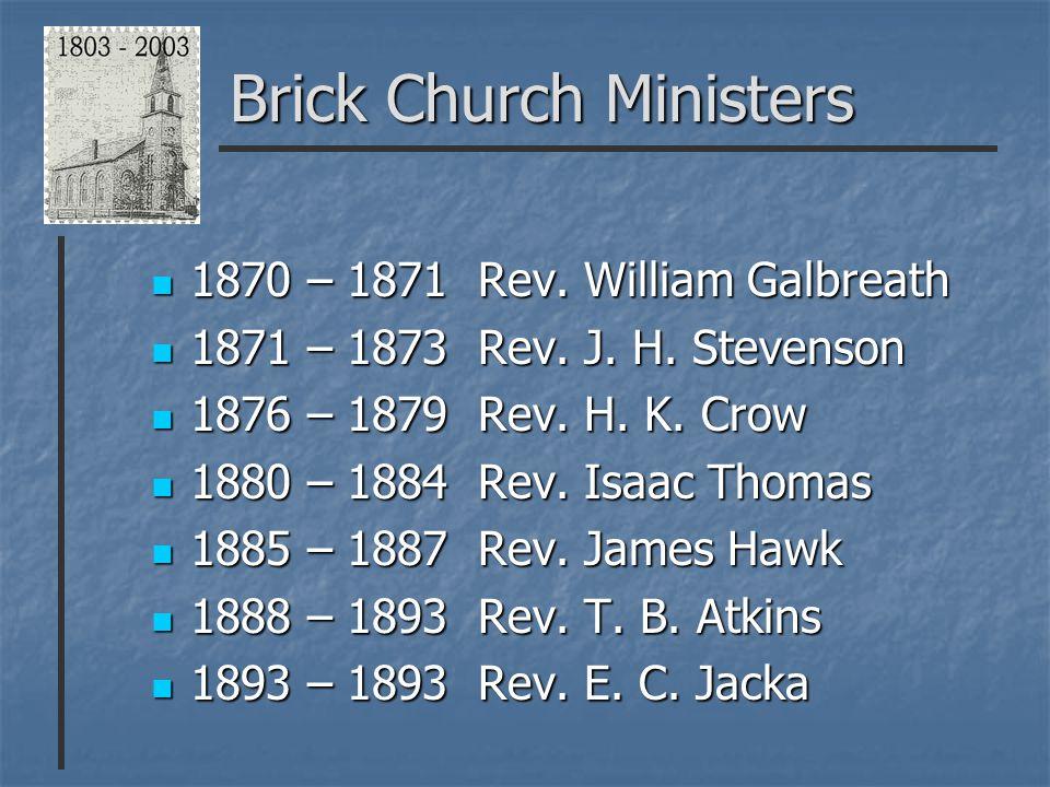 Brick Church Ministers 1870 – 1871 Rev. William Galbreath 1870 – 1871 Rev.